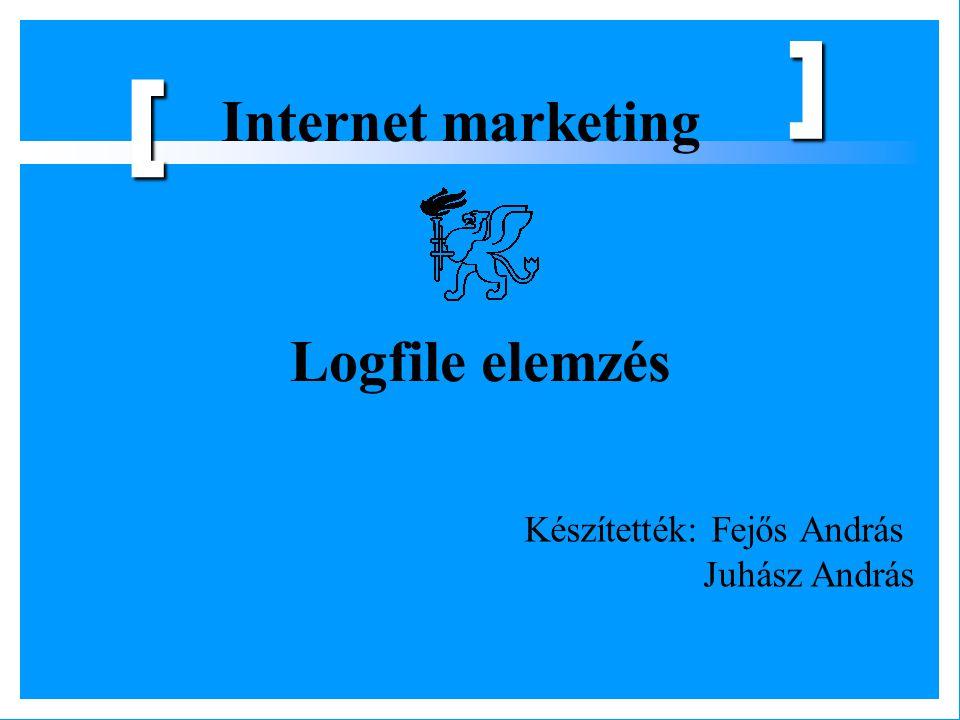 [ Internet marketing Logfile elemzés Készítették: Fejős András